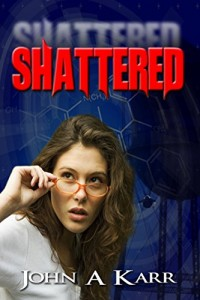 Shattered by John A. Karr