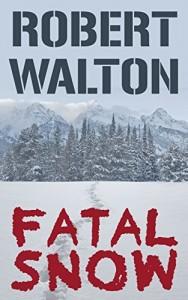 Fatal Snow by Robert Walton